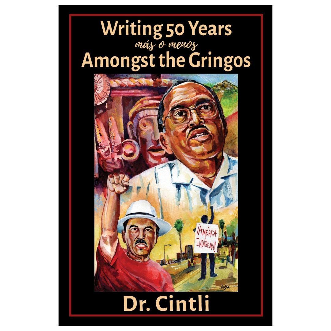 Writing 50 Years (más o menos) Amongst the Gringos by Roberto Dr. Cintli Rodriguez